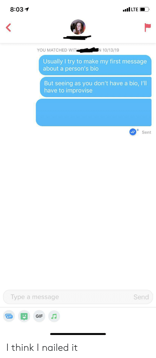 Gif, Lte, and Bio: 8:03  l LTE  YOU MATCHED WIT  N 10/13/19  Usually I try to make my first message  about a person's bio  But seeing as you don't have a bio, I'll  have to improvise  Sent  Send  Type a message  GIF I think I nailed it
