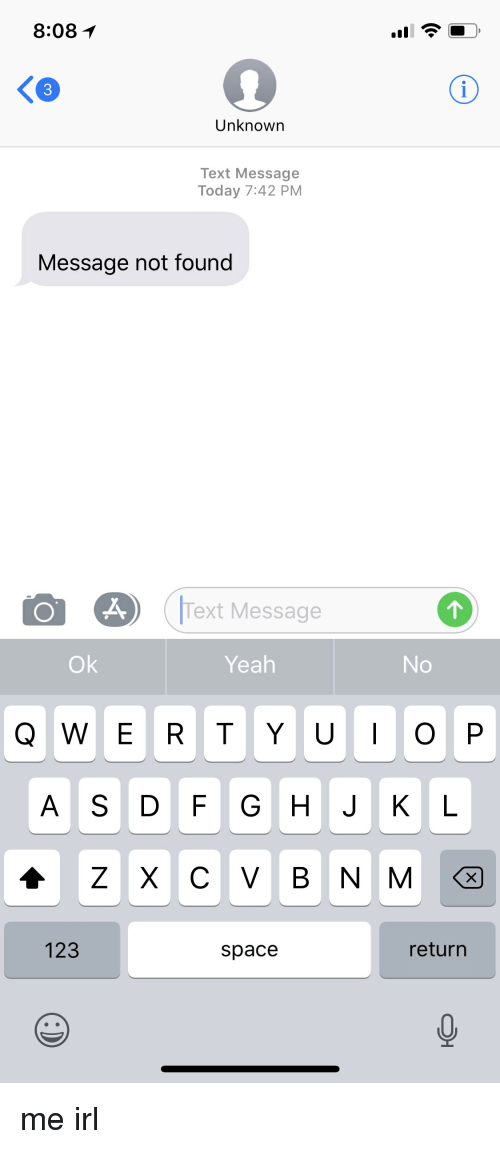808 3 Unknown Text Message Today 742 Pm Message Not Found Ext Message Ok Yeah No Asdf Gh J Kl 123 Space Return Me Irl Yeah Meme On Me Me