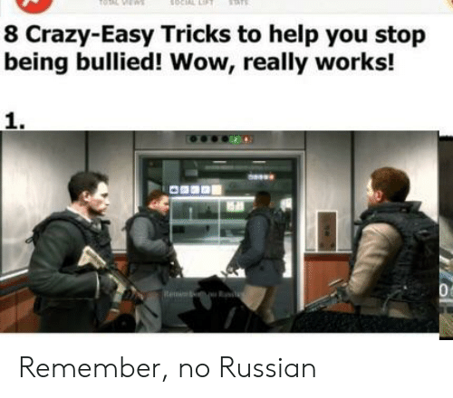 Crazy, Reddit, and Wow: 8 Crazy-Easy Tricks to help you stop  being bullied! Wow, really works!  1. Remember, no Russian