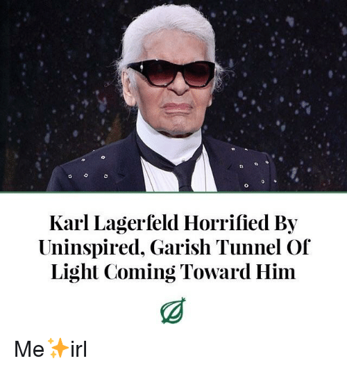 Irl, Light, and Him: 8 e  Karl Lagerfeld Horrified By  Uninspired. Garish Tunnel Of  Light Coming Toward Him