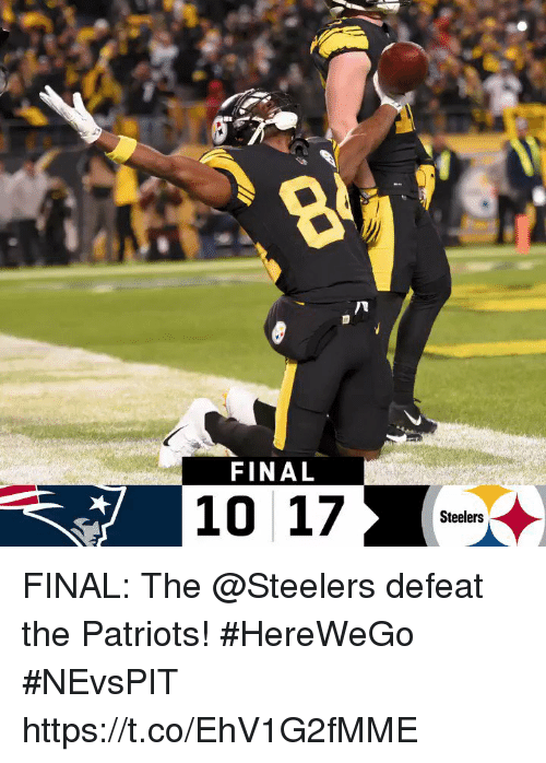 Memes, Patriotic, and Steelers: 8  FINAL  10 17  Steelers FINAL: The @Steelers defeat the Patriots! #HereWeGo  #NEvsPIT https://t.co/EhV1G2fMME