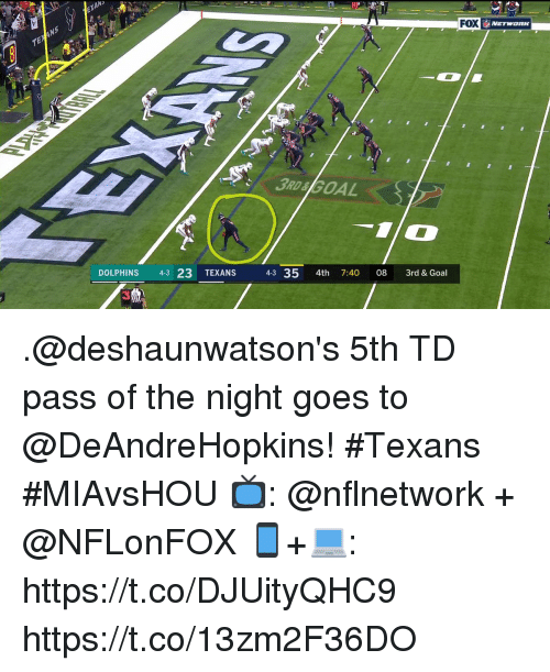 Memes, Dolphins, and Goal: 8  FOX  3RD&GOAL  DOLPHINS 43 23 TEXANS 43 35 4th 7:40 08 3rd & Goal  3 .@deshaunwatson's 5th TD pass of the night goes to @DeAndreHopkins! #Texans #MIAvsHOU  📺: @nflnetwork + @NFLonFOX 📱+💻: https://t.co/DJUityQHC9 https://t.co/13zm2F36DO