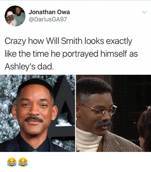 Crazy, Dad, and Memes: 8  Jonathan Owa  @DariusGA97  Crazy how Will Smith looks exactly  like the time he portrayed himself as  Ashley's dad 😂😂