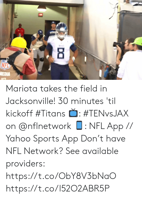 Memes, Nfl, and Sports: 8  NFL  NEDIA  Da Mariota takes the field in Jacksonville!  30 minutes 'til kickoff #Titans  📺: #TENvsJAX on @nflnetwork 📱: NFL App // Yahoo Sports App Don't have NFL Network? See available providers: https://t.co/ObY8V3bNaO https://t.co/l52O2ABR5P