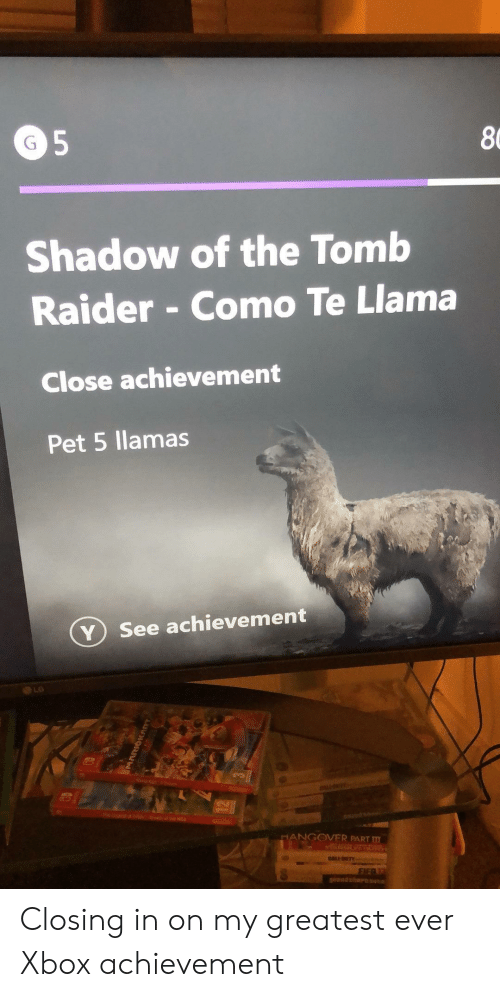 Xbox, Tomb Raider, and Pet: 8  Shadow of the Tomb  Raider - Como Te Llama  Close achievement  Pet 5 llamas  ⓥ see achievement  LG  NGOVER PART m Closing in on my greatest ever Xbox achievement