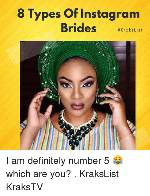 Definitely, Instagram, and Memes: 8 Types Of Instagram  Brides I am definitely number 5 😂 which are you? . KraksList KraksTV
