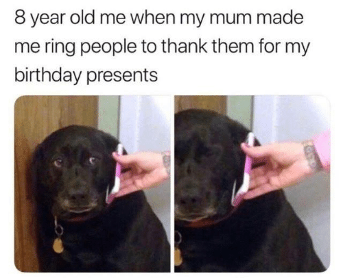 Birthday, Dank, and Old: 8 year old me when my mum made  me ring people to thank them for my  birthday presents