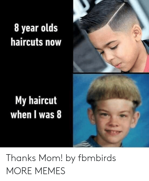 Dank, Haircut, and Memes: 8 year olds  haircuts novw  My haircut  when I was 8 Thanks Mom! by fbmbirds MORE MEMES