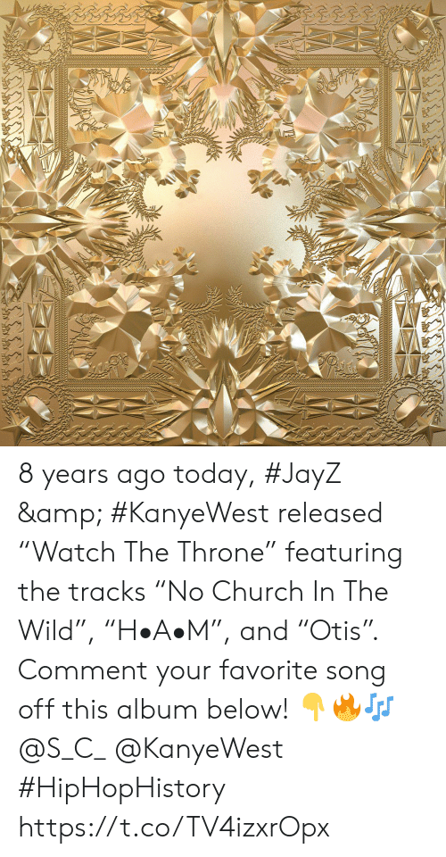 "Church, Today, and Wild: 8 years ago today, #JayZ & #KanyeWest released ""Watch The Throne"" featuring the tracks ""No Church In The Wild"", ""H•A•M"", and ""Otis"". Comment your favorite song off this album below! 👇🔥🎶 @S_C_ @KanyeWest #HipHopHistory https://t.co/TV4izxrOpx"