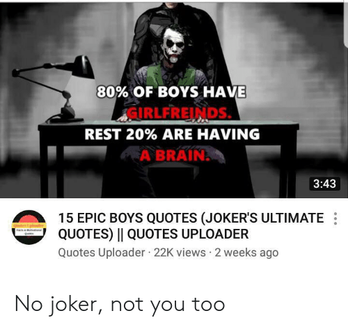 % of boys have irlfreinds rest % are having a brain