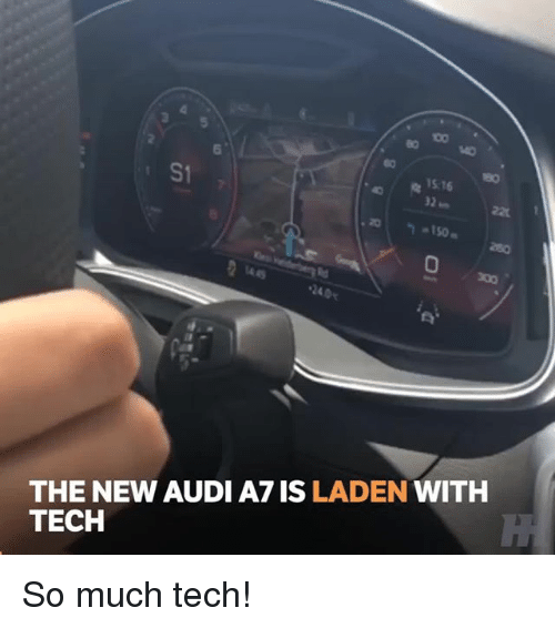 Memes, Audi, and 🤖: 80  t0  S1  0  240  THE NEW AUDI A7 IS LADEN WITH  TECH So much tech!