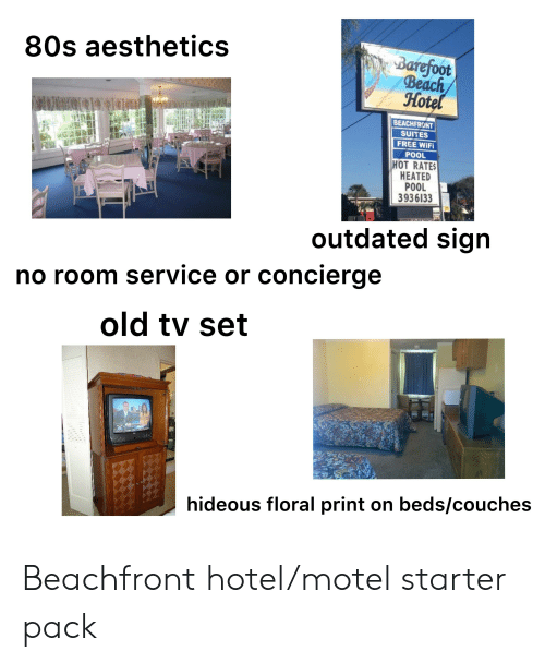 80s, Starter Packs, and Beach: 80s aesthetics  Barefoot  Beach  BEACHFRONT  SUITES  FREE WiFi  POOL  HOT RATES  HEATED  POOL  3936133  outdated sign  no room service or concierge  old tv set  hideous floral print on beds/couches Beachfront hotel/motel starter pack
