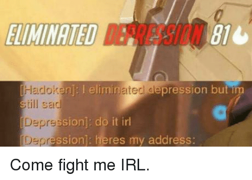 Memes, Irl, and 🤖: 810  dHeidoks  nl: l eliminated depression but  till sacl  sion]: do it irl  pression]: heres my address:  [Depr Come fight me IRL.