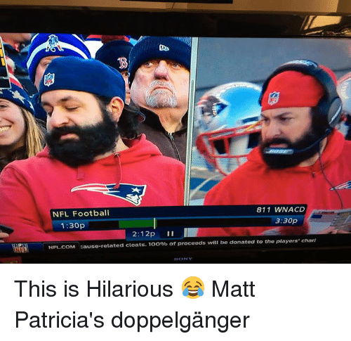 Doppelganger, Memes, and Nfl Football: 811 WNACD  NFL Football  3:30p  1:30p  2:12p  II  NFL.COM  ause-related cleats. 1oo% of proceeds will be donated to the players' chari This is Hilarious 😂 Matt Patricia's doppelgänger