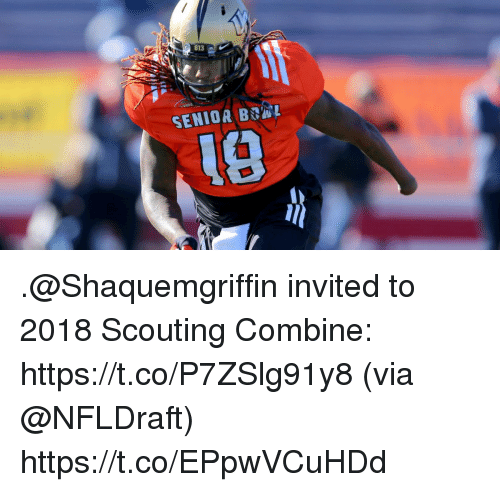Memes, 🤖, and Via: 813  SENIOR BL  1e .@Shaquemgriffin invited to 2018 Scouting Combine: https://t.co/P7ZSlg91y8 (via @NFLDraft) https://t.co/EPpwVCuHDd