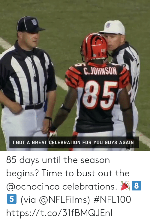 Memes, Time, and 🤖: 85  C.JOHNSON  185  I GOT A GREAT CELEBRATION FOR YOU GUYS AGAIN 85 days until the season begins?  Time to bust out the @ochocinco celebrations. 🎉8⃣5⃣ (via @NFLFilms) #NFL100 https://t.co/31fBMQJEnl