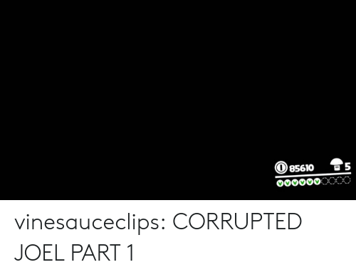 Tumblr, Twitch, and Blog: 85610 S vinesauceclips:  CORRUPTED JOEL PART 1