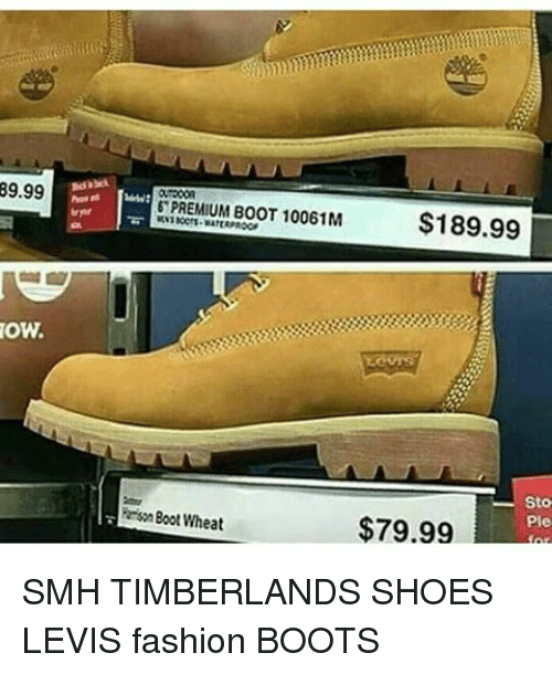 Memes, Shoes, and Timberland: 89.99  OW.  PREMIUM BOOT 10061M  $189.99  Sto  Ramson Boot Wheat  $79.99 SMH TIMBERLANDS SHOES LEVIS fashion BOOTS