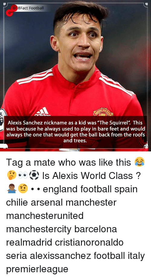 """Arsenal, Barcelona, and England: 8Fact Football  CH  Alexis Sanchez nickname as a kid was """"The Squirrel"""". This  was because he always used to play in bare feet and would  always the one that would get the ball back from the roofs  and trees. Tag a mate who was like this 😂🤔👀⚽️ Is Alexis World Class ? 🤷🏾♂️🤨 • • england football spain chilie arsenal manchester manchesterunited manchestercity barcelona realmadrid cristianoronaldo seria alexissanchez football italy premierleague"""