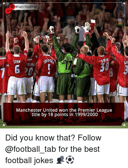 Memes, Premier League, and Manchester United: 8Fact Football  ERG  AON  SASE  STAM  Manchester United won the Premier League  title by 18 points in 1999/2000 Did you know that? Follow @football_tab for the best football jokes 👥⚽️