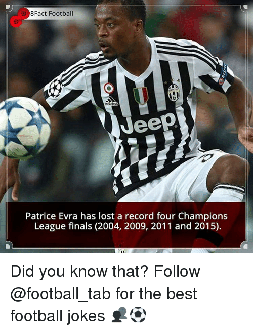 Memes, Champions League, and Record: 8Fact Football  Veep  Patrice Evra has lost a record four Champions  League finals (2004, 2009, 2011 and 2015). Did you know that? Follow @football_tab for the best football jokes 👥⚽️