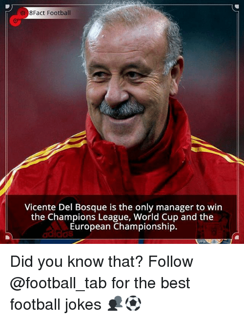 Memes, 🤖, and Wins: 8Fact Football  Vicente Del Bosque is the only manager to win  the Champions League, World Cup and the  European Championship.  adidas Did you know that? Follow @football_tab for the best football jokes 👥⚽️