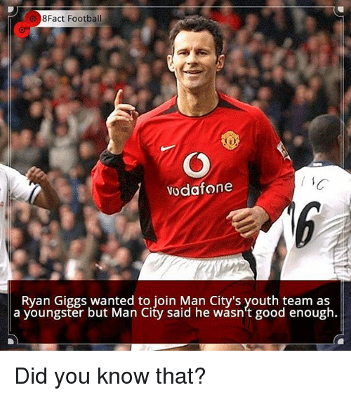 Football, Memes, and Good: 8Fact Football  Vodafone  Ryan Giggs wanted to join Man City's youth team as  a youngster City said he good enough. Did you know that?