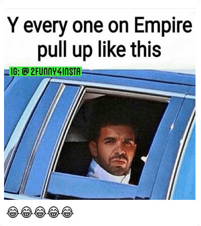 😂😂😂😂😂: Y every one on Empire pull up like this 😂😂😂😂😂