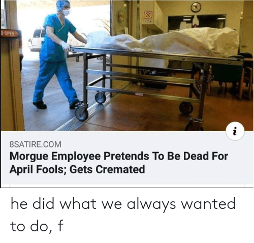 8SATIRECOM Morgue Employee Pretends to Be Dead for April Fools Gets