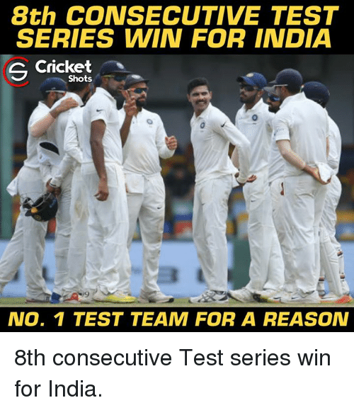 Memes, India, and Test: 8th CONSECUTIVE TEST  SERIES WIN FOR INDIA  CCricket  Shots  NO. 1 TEST TEAM FOR A REASON 8th consecutive Test series win for India.