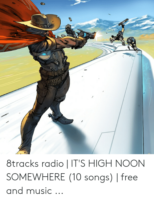 8tracks Radio | IT'S HIGH NOON SOMEWHERE 10 Songs | Free and