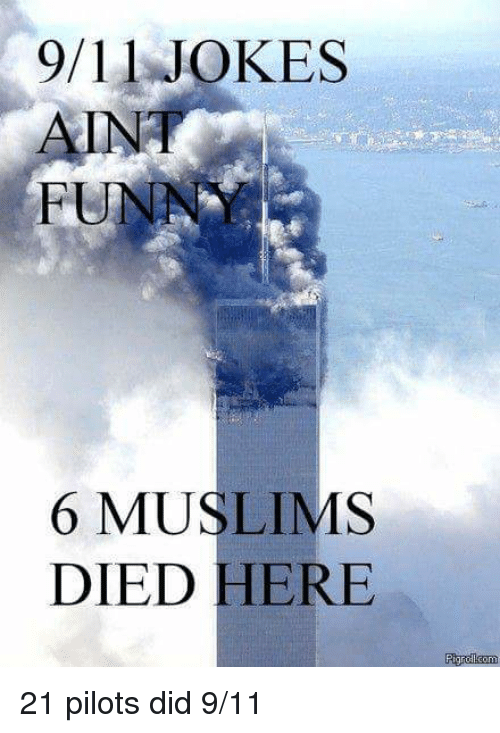 9/11, Funny, and Memes: 9/11 JOKES  AINT  FUNNY  6 MUSLIMS  DIED HERE  PigroLoom 21 pilots did 9/11