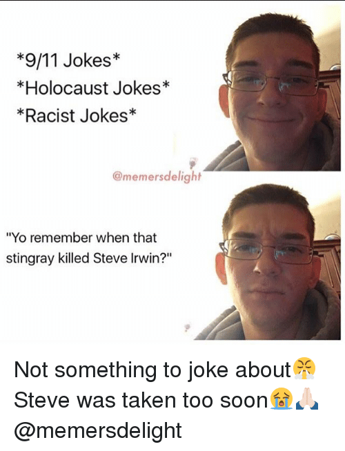 "9/11, Memes, and Soon...: 9/11 Jokes  *Holocaust Jokes*  *Racist Jokes  @memers delight  ""Yo remember when that  stingray killed Steve Irwin?"" Not something to joke about😤 Steve was taken too soon😭🙏🏻 @memersdelight"