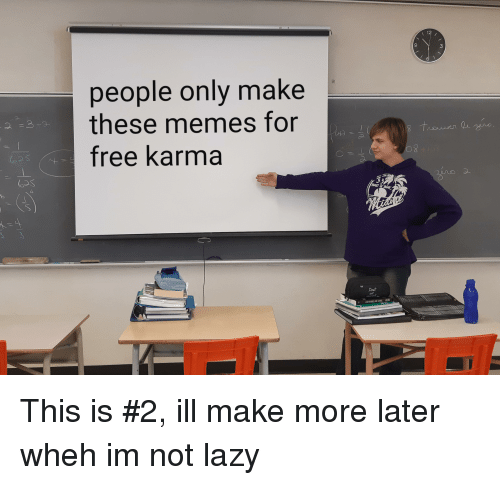 Lazy, Memes, and Free: 9  3  people only make  these memes for  free karma  24  to