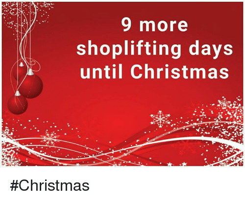 Christmas, More, and Days Until: 9 more shoplifting days until Christmas # Christmas