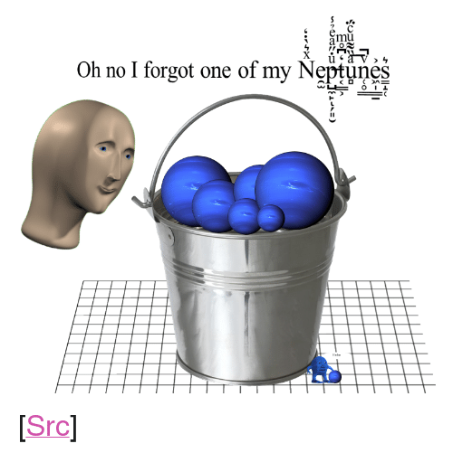 "Reddit, Com, and One: 9  mu  Oh no I forgot one of my Neptunes <p>[<a href=""https://www.reddit.com/r/surrealmemes/comments/85drx7/do_you_have_any_neptunes_to_put_in_the_bucket/"">Src</a>]</p>"