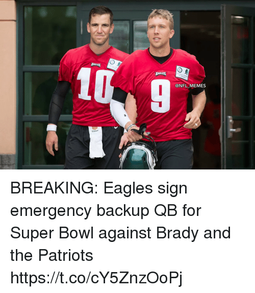 Philadelphia Eagles, Football, and Memes: 9  @NFL MEMES BREAKING: Eagles sign emergency backup QB for Super Bowl against Brady and the Patriots https://t.co/cY5ZnzOoPj