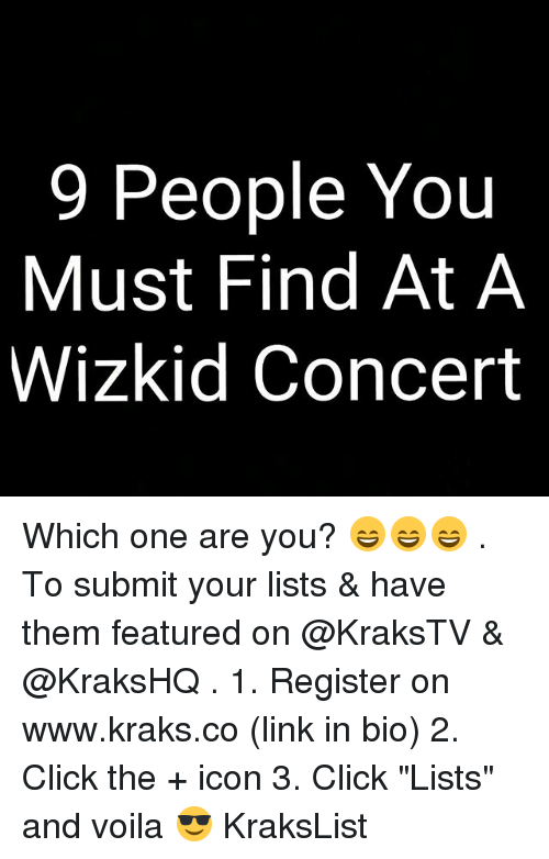 """Click, Memes, and Link: 9 People You  Must Find At A  Wizkid Concert Which one are you? 😄😄😄 . To submit your lists & have them featured on @KraksTV & @KraksHQ . 1. Register on www.kraks.co (link in bio) 2. Click the + icon 3. Click """"Lists"""" and voila 😎 KraksList"""