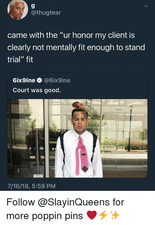 """Good, Fit, and Court: 9  @thugtear  came with the """"ur honor my client is  clearly not mentally fit enough to stand  trial"""" fit  6ix9ine @6ix9ine  Court was good  7/16/18, 5:59 PM Follow @SlayinQueens for more poppin pins ❤️⚡️✨"""