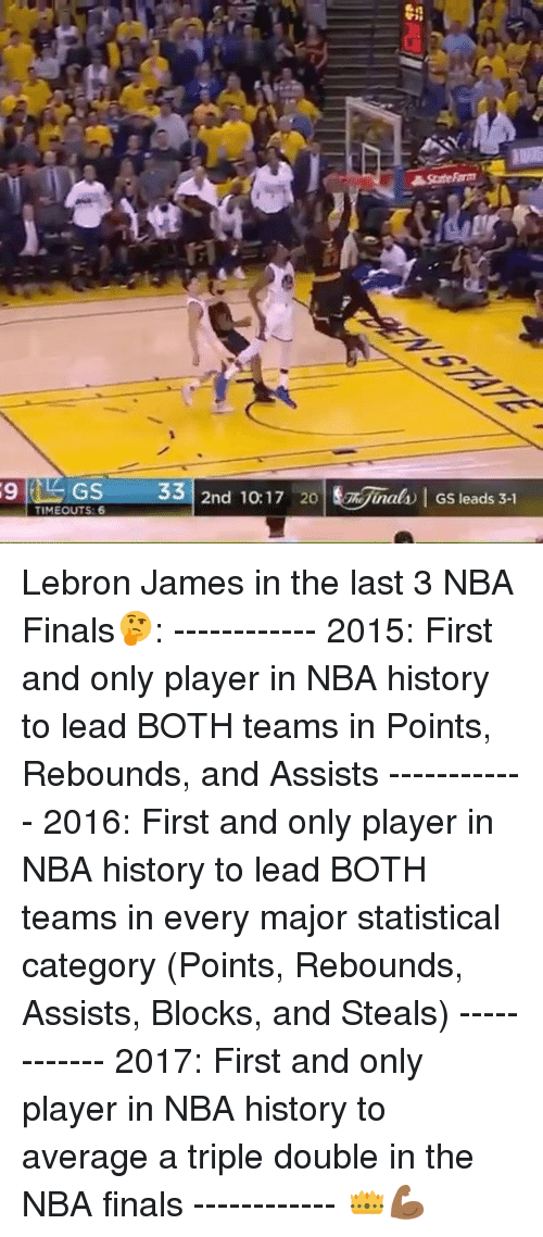 Basketball, Be Like, and Finals: 9 TIMEOUT 33  2nd 10:17 20  Niiral Gs leads 3-1  GS Lebron James in the last 3 NBA Finals🤔: ------------ 2015: First and only player in NBA history to lead BOTH teams in Points, Rebounds, and Assists ------------ 2016: First and only player in NBA history to lead BOTH teams in every major statistical category (Points, Rebounds, Assists, Blocks, and Steals) ------------ 2017: First and only player in NBA history to average a triple double in the NBA finals ------------ 👑💪🏾