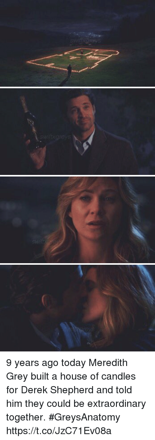 Memes, Grey, and House: 9 years ago today Meredith Grey built a house of candles for Derek Shepherd and told him they could be extraordinary together. #GreysAnatomy https://t.co/JzC71Ev08a
