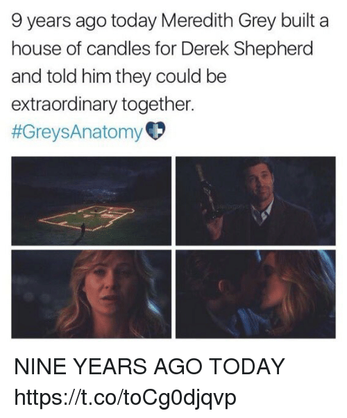 Memes, Grey, and House: 9 years ago today Meredith Grey built a  house of candles for Derek Shepherd  and told him they could be  extraordinary together.  NINE YEARS AGO TODAY https://t.co/toCg0djqvp