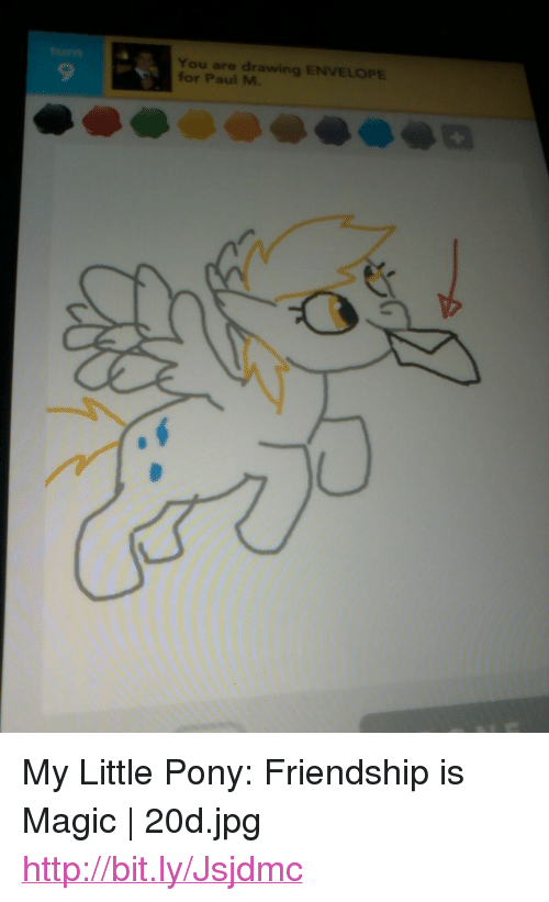 9 You Are Drawing ENVELOPE for Paul M <p>My Little Pony Friendship