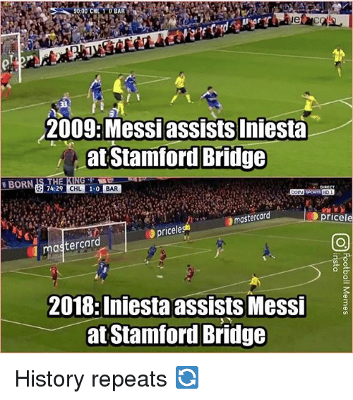 MasterCard, Memes, and History: 90:00 CHL 1 0 BAR  2009: Messiassists Iniesta  at Stamford Bridge  BORNIS THE  74:29 CHL 10 BAR  1-0  BAR  mastercara  Opricele  priceles  mastercard  2018: Iniesta assists Messi å  at Stamford Bridge History repeats 🔄