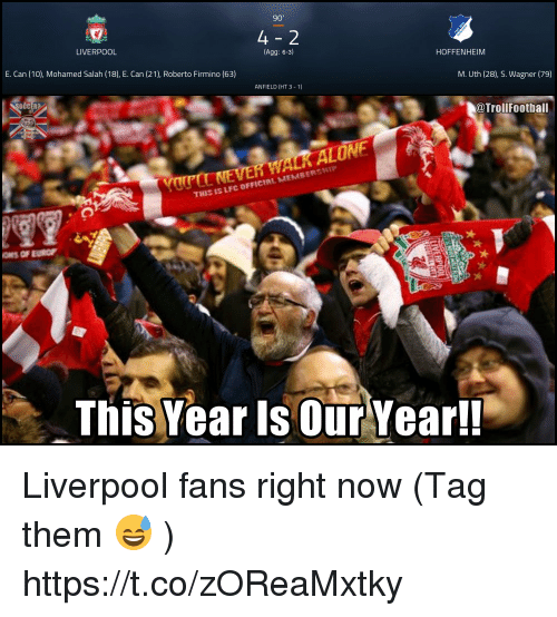 Memes, Liverpool F.C., and 🤖: 90'  4  LIVERPOOL  Agg: 6-3)  HOFFENHEIM  E. Can (10), Mohamed Salah (18), E. Can (21), Roberto Firmino (63)  M. Uth (28), S. Wagner (79)  ANFIELD (HT 3-1)  @TrollFootball  THIS IS LFC OFFICIAL MEMBERSHIIP  This Year Is Our Yearl! Liverpool fans right now (Tag them 😅 ) https://t.co/zOReaMxtky