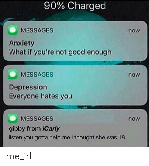90% Charged MESSAGES Now Anxiety What if You're Not Good