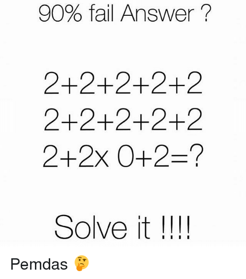 Funny, Answers, and Answer: 90% fail Answer  2+2+2+2+2  2+2+2+2+2  Solve it  I I I I Pemdas 🤔