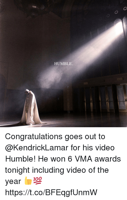 Congratulations, Humble, and Video: 90  HUMBLE. Congratulations goes out to @KendrickLamar for his video Humble! He won 6 VMA awards tonight including video of the year 👍💯 https://t.co/BFEqgfUnmW