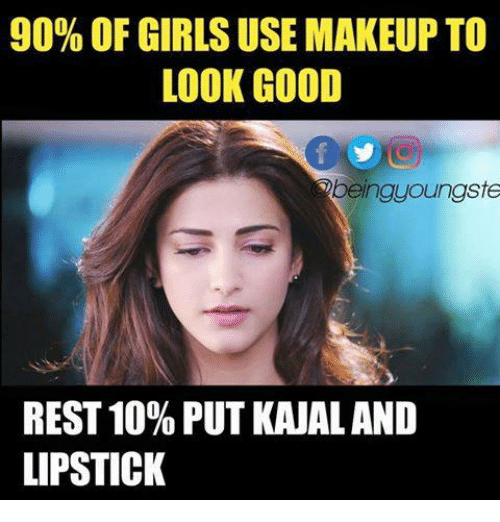 Girls, Makeup, and Memes: 90% OF GIRLS USE MAKEUP TO  LOOK GOOD  beinguoungste  REST 10%PUT KAUALAND  LIPSTICK