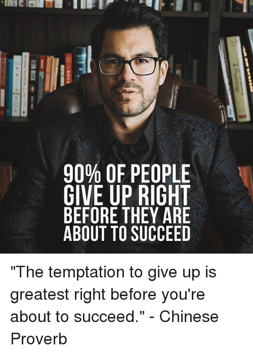 90 of people give up right before they are about 26400302 90% of people give up right before they are about to succeed the